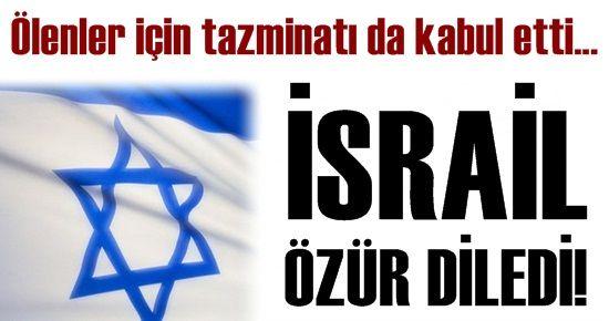FLAŞ! İSRAİL ÖZÜR DİLEDİ!