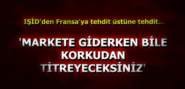 FRANSA ŞOK'TA, IŞİD TEHDİTKAR...