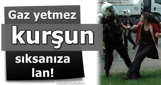 'GAZ YETMEZ KURŞUN SIKSANIZA LAN'