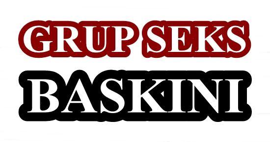 GRUP SEKS BASKINI!