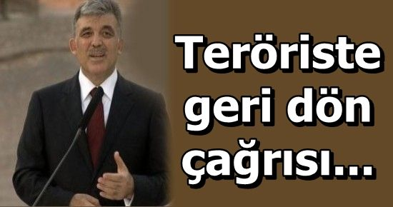 GÜL'DEN PKK'YA ÇAĞRI...