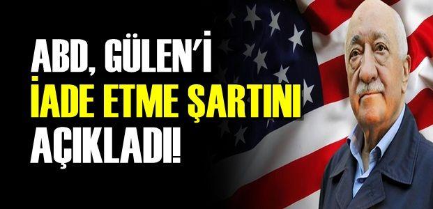 'GÜLEN'İ İADE EDERİZ AMA BİR ŞARTLA'