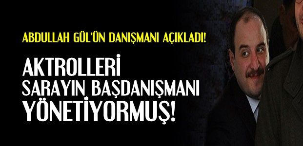 GÜL'ÜN DANIŞMANINDAN İNCİLER...