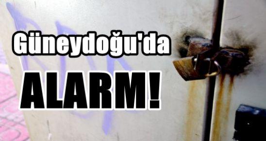 GÜNEYDOĞU'DA ALARM!