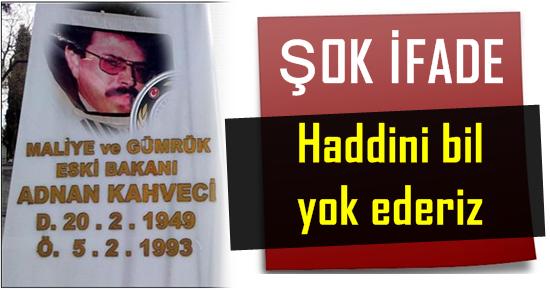 'HADDİNİ BİL, YOK EDERİZ'