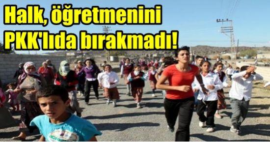 HALK ÖĞRETMENİNİ PKK'LIDAN ALDI!