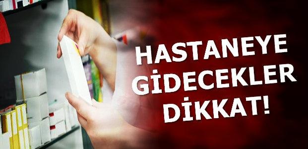 HASTANEYE GİDECEKLER DİKKAT!