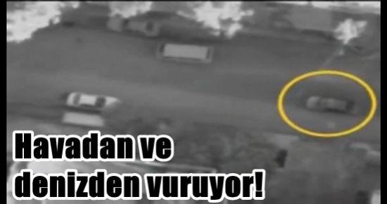 HAVADAN VE DENİZDEN VURUYOR!