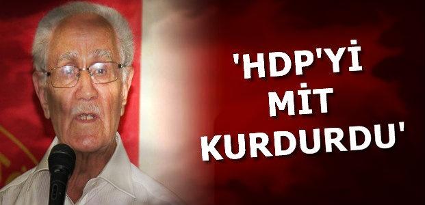 'HDP'Yİ MİT KURDURDU...'