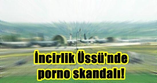 İNCİRLİK ÜSSÜ'NDE PORNO SKANDALI