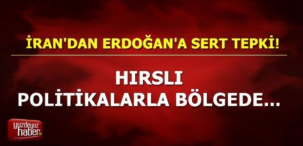 İRAN'DAN ERDOĞAN'A SERT TEPKİ...