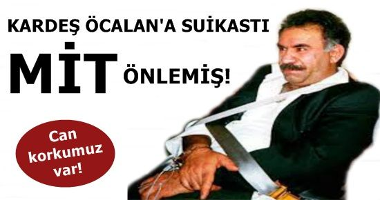 İŞE BAK! ÖCALAN'A SUİKASTI MİT ENGELLEMİŞ!