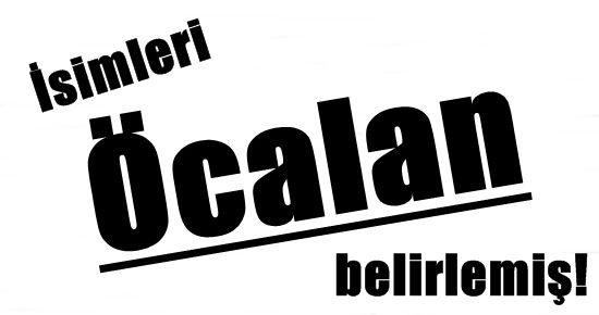 İSİMLERİ ÖCALAN BELİRLEMİŞ...