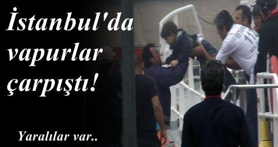 İSTANBUL'DA VAPURLAR ÇARPIŞTI!