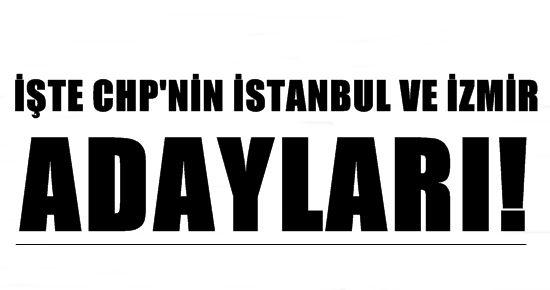 İŞTE CHP'NİN İSTANBUL VE İZMİR ADAYLARI!