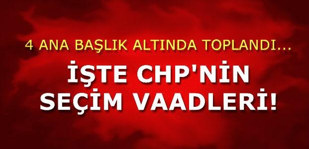 İŞTE CHP'NİN SEÇİM VAADLERİ!