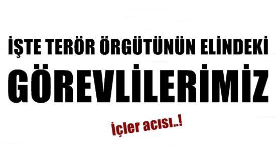 İŞTE PKK'NIN KAÇIRDIĞI KAMU GÖREVLİLERİ