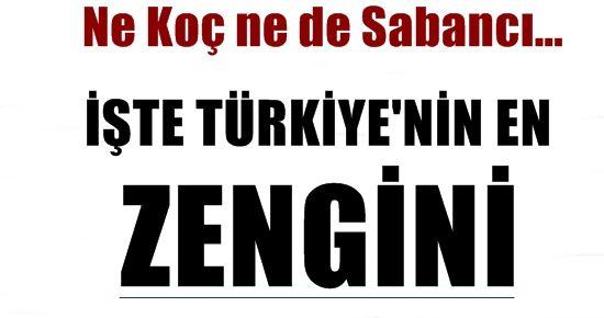 İŞTE TÜRKİYE'NİN EN ZENGİNİ...