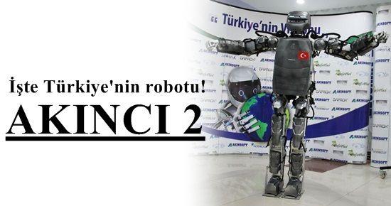 İŞTE TÜRKİYE'NİN İNSANSI ROBOTU; AKINCI
