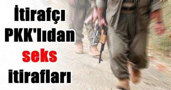 İTİRAFÇI PKK'LIDAN SEKS İTİRAFLARI!