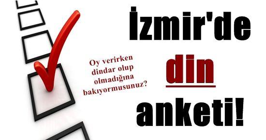 İZMİR'DE DİN ANKETİ!