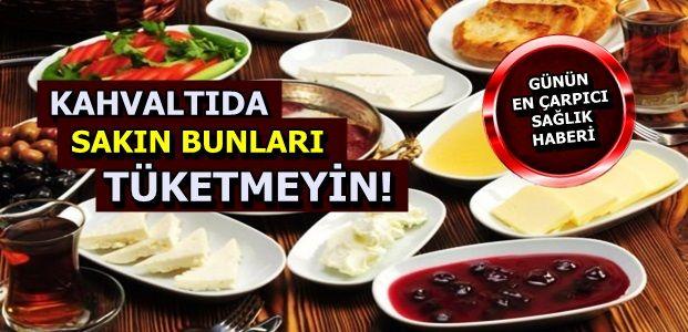 KAHVALTIDA BUNLARI SAKIN TÜKETMEYİN!