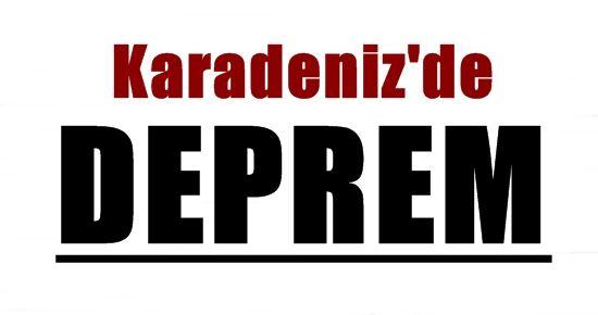 KARADENİZ'DE DEPREM!