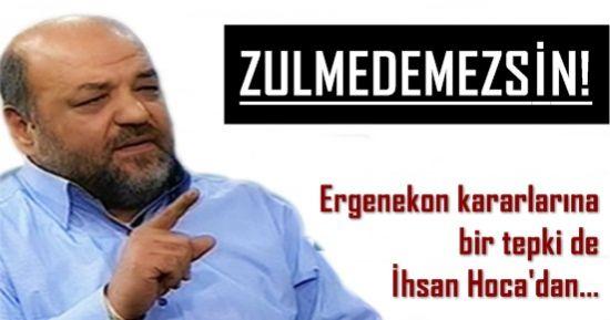 KARARLARA BİR TEPKİ DE İHSAN HOCA'DAN...