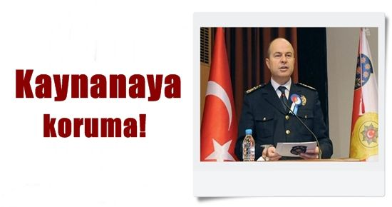 KAYNANAYA KORUMA TAHSİS ETMİŞ!