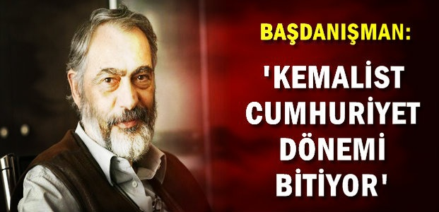 'KEMALİST CUMHURİYET BİTİYOR'