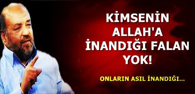 'KİMSENİN ALLAH'A İNANDIĞI FALAN YOK'