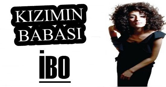 KIZIMIN BABASI 'İBO'