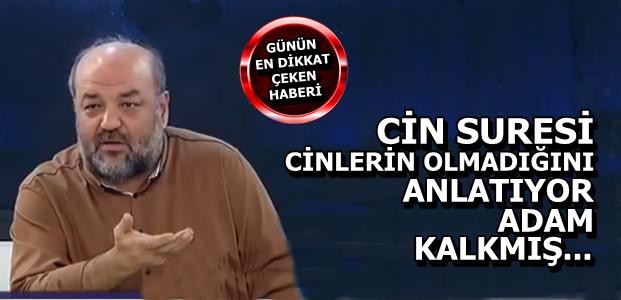 'KUR'AN CİN SURESİ'NDE CİN YOK DİYOR...'