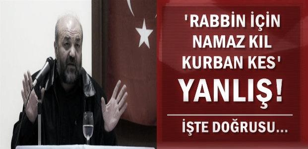 KUR'AN 'RABBİN İÇİN NAMAZ KIL, KURBAN KES' DEMİYOR