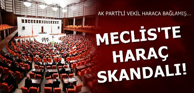MECLİS'TE HARAÇ SKANDALI...