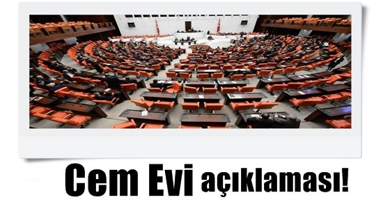 MECLİS'TEN CEM EVİ AÇIKLAMASI!