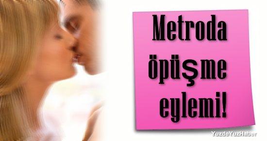 METRO'DA ÖPÜŞME EYLEMİ!