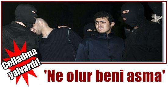 'NE OLUR BENİ ASMA' DİYE YALVARDI