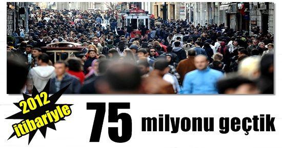 NÜFUSUMUZ 75 MİLYONU GEÇTİ