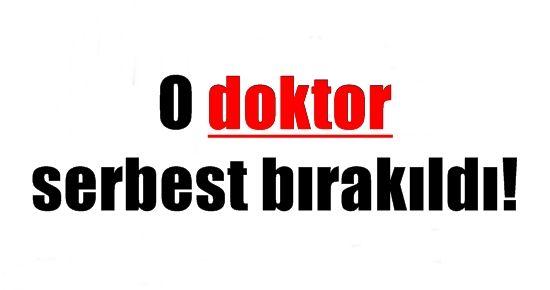 O DOKTOR SERBEST BIRAKILDI