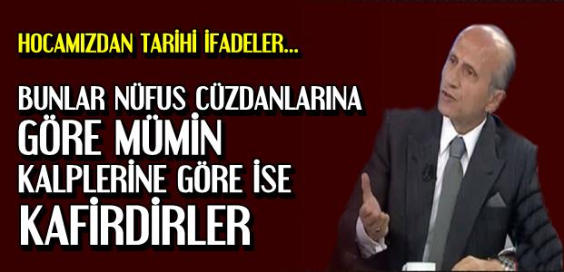 'ONLAR KALPLERİNE GÖRE KAFİRDİRLER'