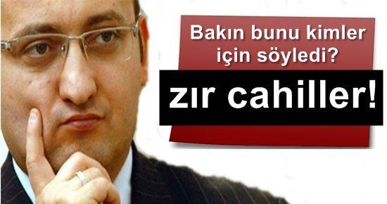 ONLAR ZIR CAHİLMİŞ!