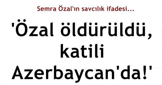 'ÖZAL ÖLDÜRÜLDÜ KATİLİ AZERBAYCAN'DA'