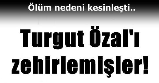 ÖZAL'IN ÖLÜM NEDENİ KESİNLEŞTİ!