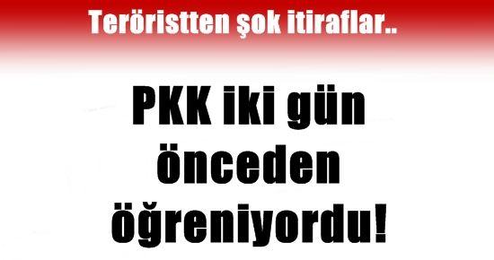 PKK İKİ GÜN ÖNCEDEN ÖĞRENİYORDU