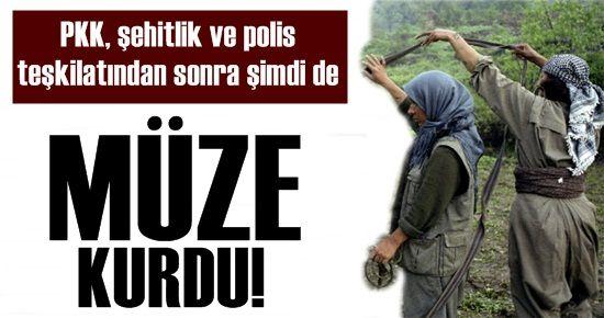 PKK ŞİMDİ DE MÜZE KURDU!