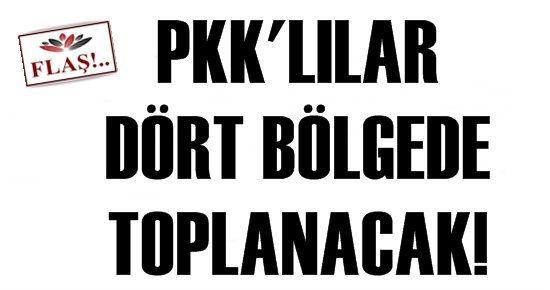 PKK'LILAR 4 BÖLGEDE TOPLANACAK