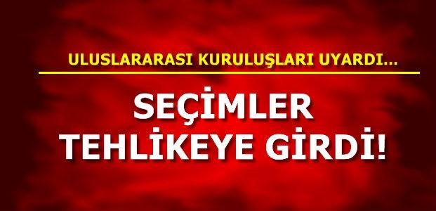 'SEÇİMLER TEHLİKEYE GİRDİ'