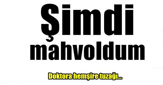 'ŞİMDİ MAHVOLDUM...'