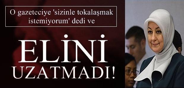 'SİZİNLE TOKALAŞMAK İSTEMİYORUM'